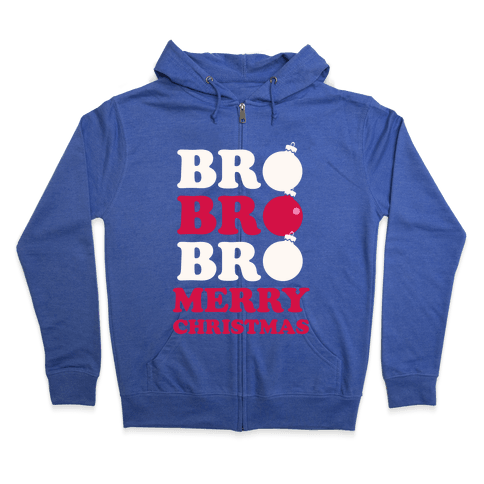 Bro Bro Bro, Merry Christmas Zip Hoodie