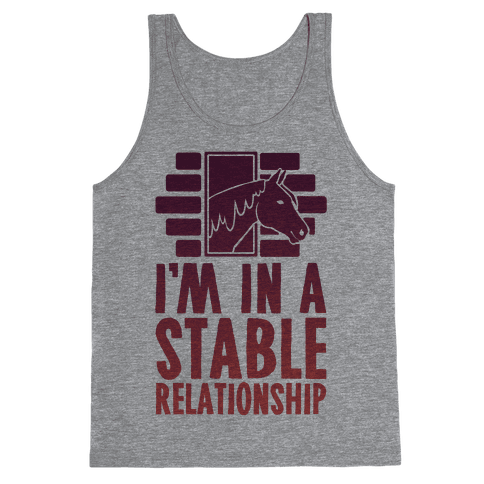 I'm In A Stable Relationship Tank Top