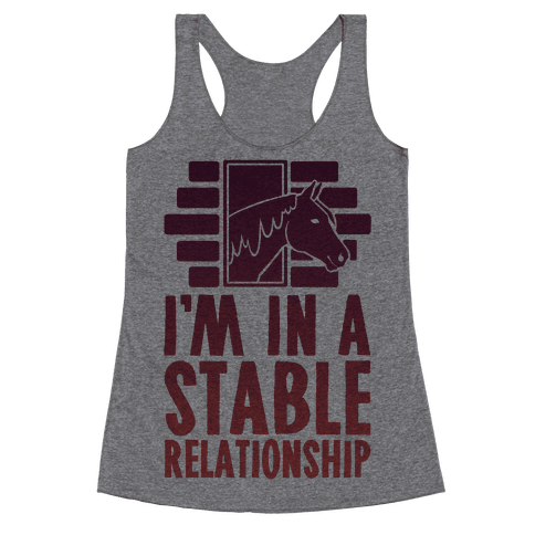 I'm In A Stable Relationship Racerback Tank Top