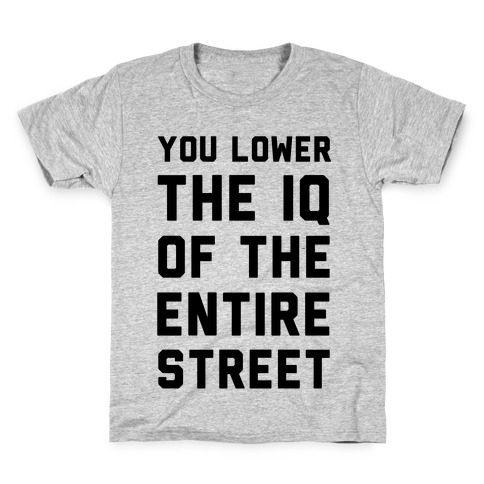 You Lower the IQ of the Entire Street Kids T-Shirt