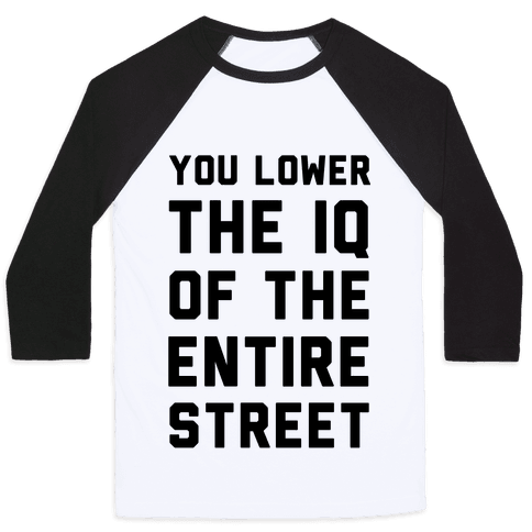 You Lower the IQ of the Entire Street Baseball Tee