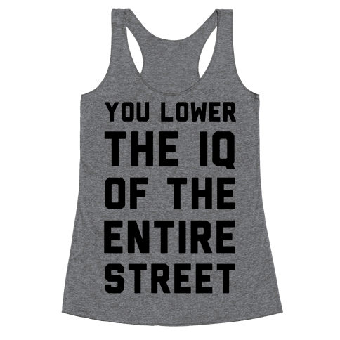 You Lower the IQ of the Entire Street Racerback Tank Top