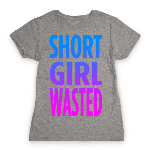 Short Girl Wasted Womens T-Shirt