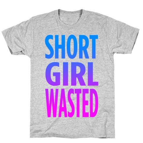 Short Girl Wasted T-Shirt