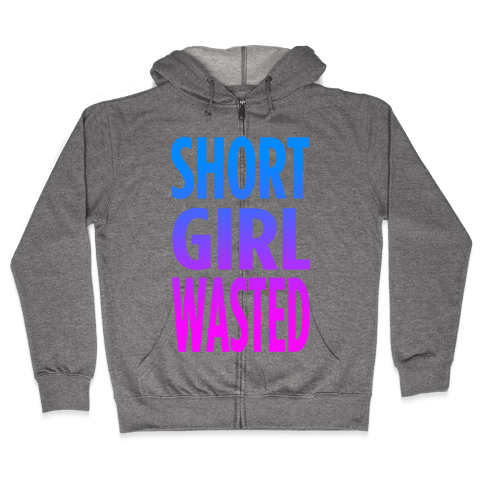 Short Girl Wasted Zip Hoodie