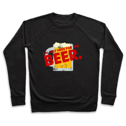 I'm just here for Beer too Pullover