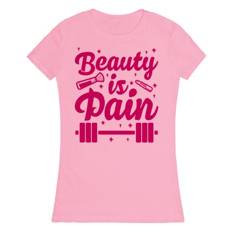 Beauty Is Pain Womens T-Shirt