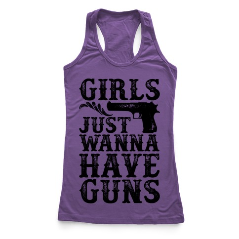 Girls Just Wanna Have Guns Racerback Tank Top