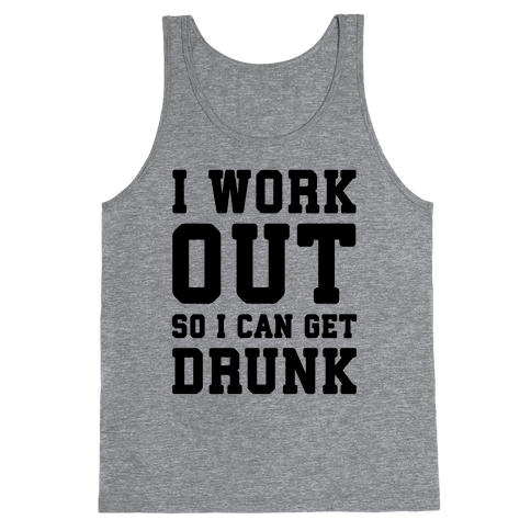 I Work Out So I Can Get Drunk Tank Top
