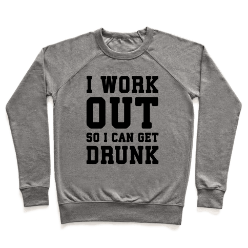 I Work Out So I Can Get Drunk Pullover