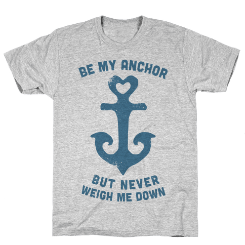 Be My Anchor Mens T-Shirt