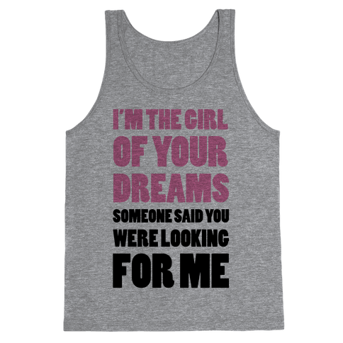 I'm The Girl Of Your Dreams Tank Top