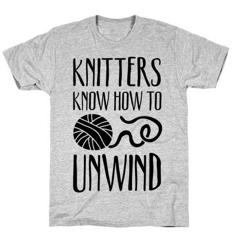 Knitters Know How To Unwind T-Shirt