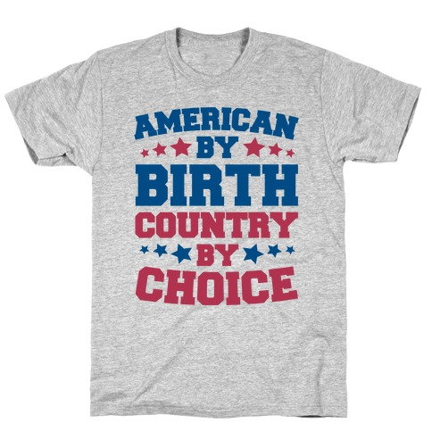 American By Birth Country By Choice Mens T-Shirt