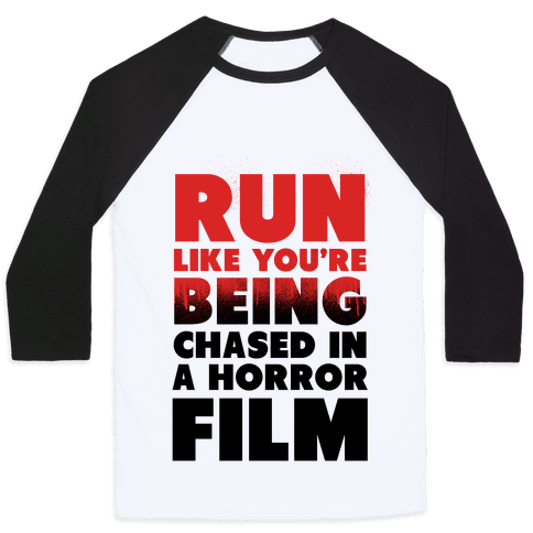 Run Like Your Being Chased in a Horror Film Baseball Tee