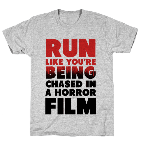 Run Like Your Being Chased in a Horror Film Mens T-Shirt