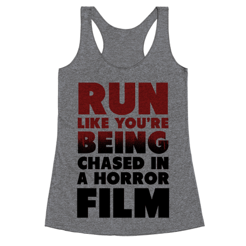Run Like Your Being Chased in a Horror Film Racerback Tank Top
