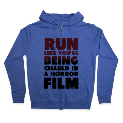 Run Like Your Being Chased in a Horror Film Zip Hoodie