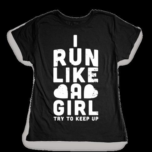 I Run Like a Girl Womens T-Shirt