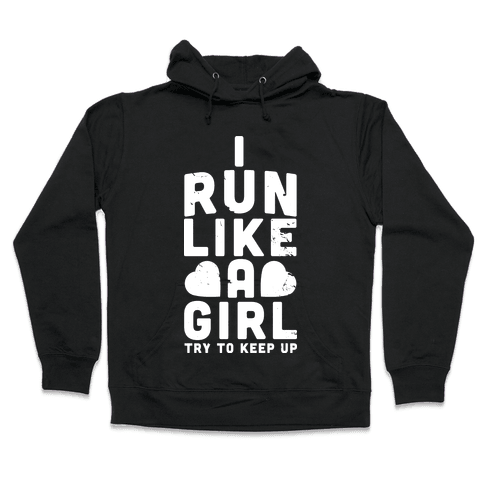 I Run Like a Girl Hooded Sweatshirt
