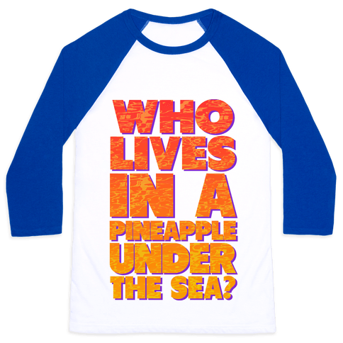 Who Lives in a Pineapple Under the Sea? Baseball Tee