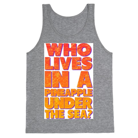 Who Lives in a Pineapple Under the Sea? Tank Top
