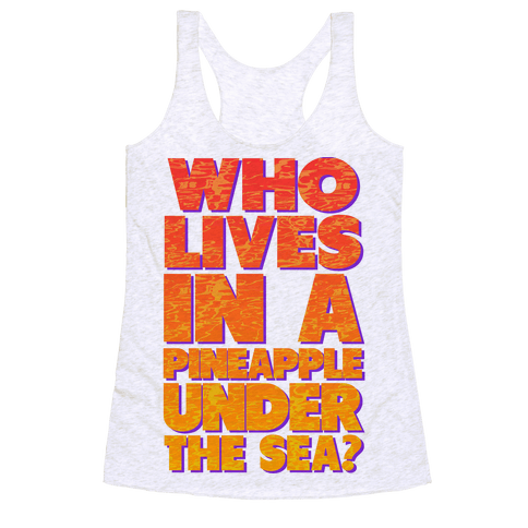 Who Lives in a Pineapple Under the Sea? Racerback Tank Top