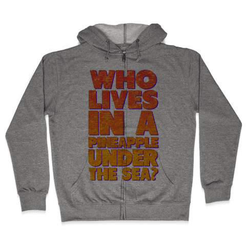 Who Lives in a Pineapple Under the Sea? Zip Hoodie