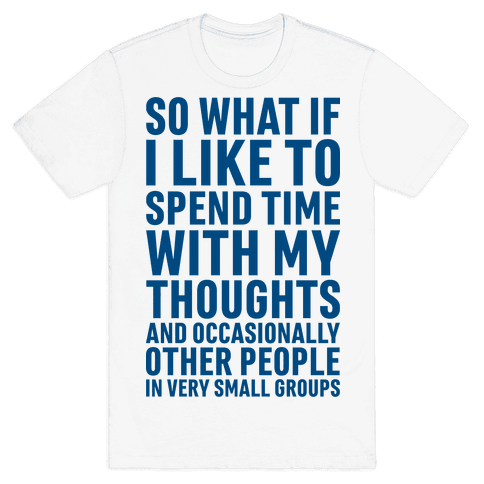 So What If I Like To Spend Time With My Thoughts And Occasionally Other People In Very Small Groups Mens T-Shirt