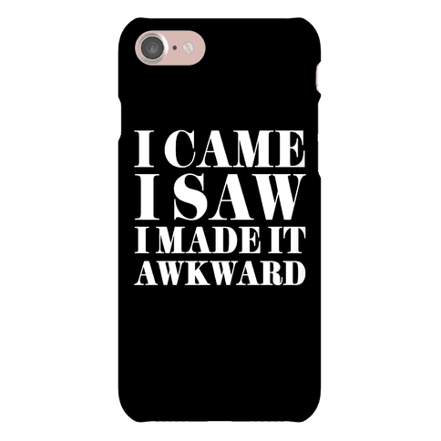 I Came I Saw I Made It Awkward Phone Case
