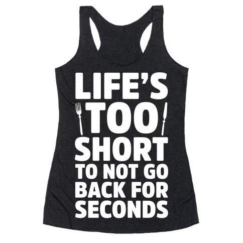Life's Too Short To Not Go Back For Seconds Racerback Tank Top