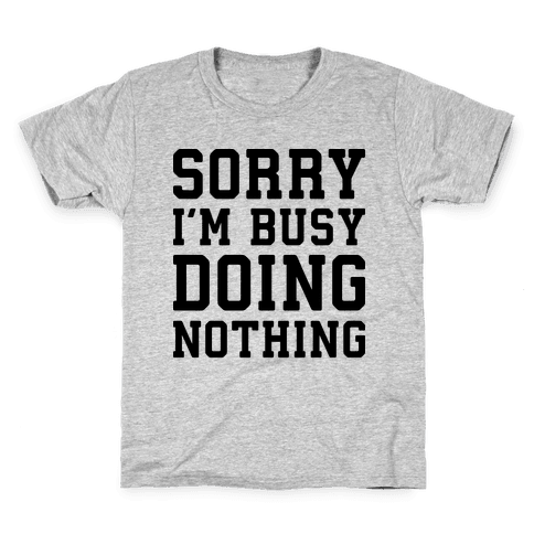 Sorry I'm Busy Doing Nothing Kids T-Shirt