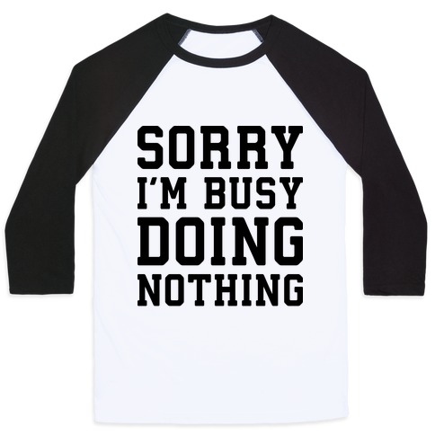 Sorry I'm Busy Doing Nothing Baseball Tee