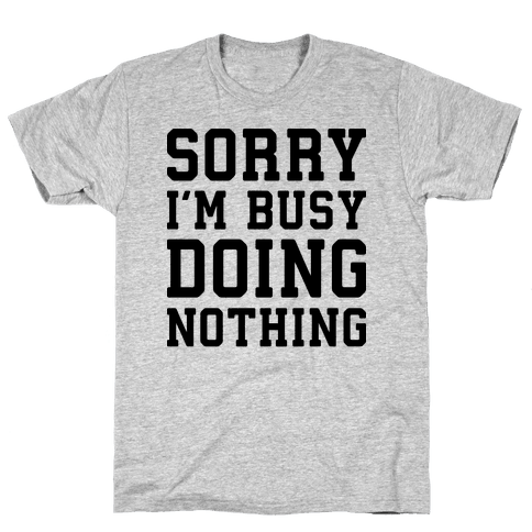 Sorry I'm Busy Doing Nothing Mens T-Shirt