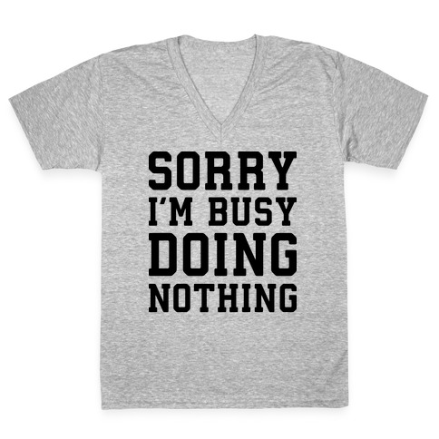 Sorry I'm Busy Doing Nothing V-Neck Tee Shirt