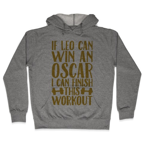 If Leo Can Win An Oscar I Can Finish This Workout Hooded Sweatshirt