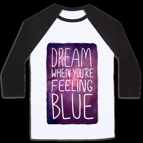 Dream When You're Feeling Blue Baseball Tee