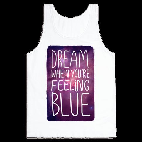 Dream When You're Feeling Blue Tank Top
