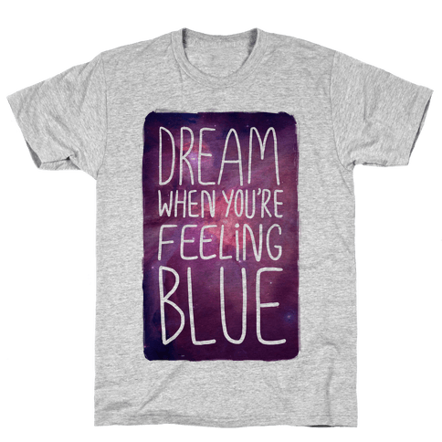 Dream When You're Feeling Blue Mens T-Shirt