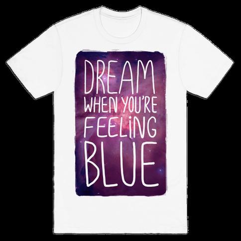 Dream When You're Feeling Blue Mens T-Shirt
