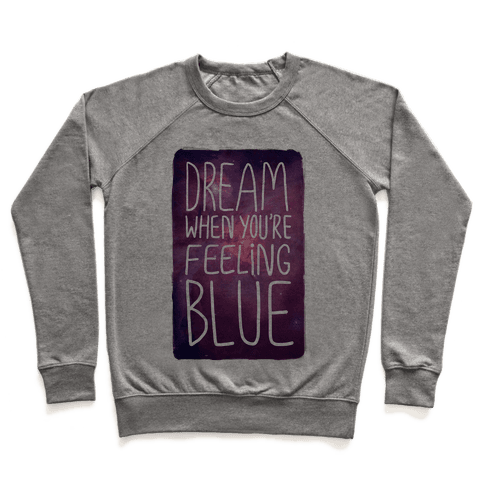Dream When You're Feeling Blue Pullover