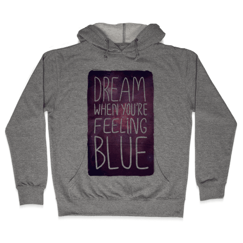 Dream When You're Feeling Blue Hooded Sweatshirt