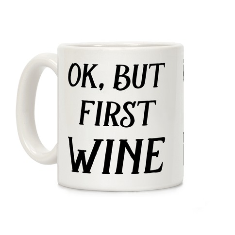 OK But First Wine Coffee Mug