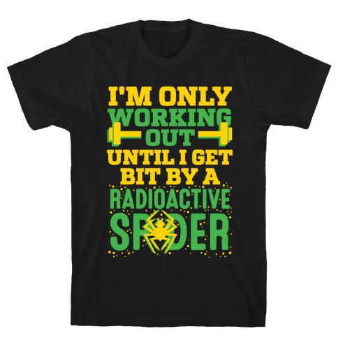 I'm Only Working Out Until I Get Bit By A Radioactive Spider Mens T-Shirt