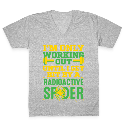 I'm Only Working Out Until I Get Bit By A Radioactive Spider V-Neck Tee Shirt