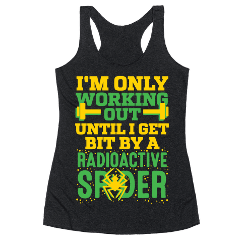 I'm Only Working Out Until I Get Bit By A Radioactive Spider Racerback Tank Top