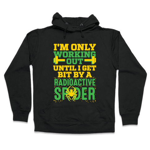 I'm Only Working Out Until I Get Bit By A Radioactive Spider Hooded Sweatshirt