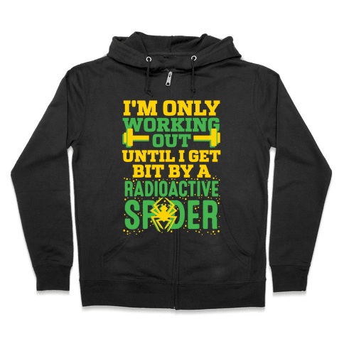 I'm Only Working Out Until I Get Bit By A Radioactive Spider Zip Hoodie