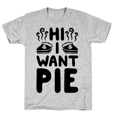 Hi I Want Pie Mens T-Shirt