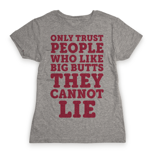 Only Trust People Who Like Big Butts They Cannot Lie Womens T-Shirt